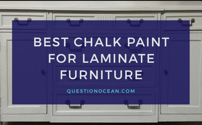 Best chalk paint for laminate furniture