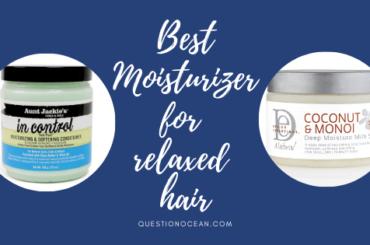 Best Moisturizer for relaxed hair