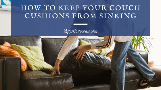 How to keep your couch cushions from sinking