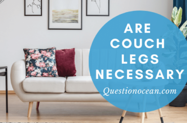 Are couch legs necessary