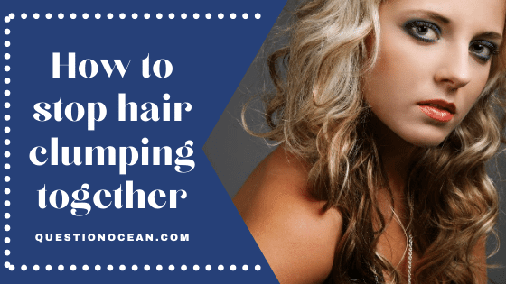how to stop hair clumping together