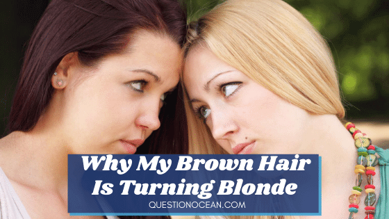why-my-brown-hair-is-turning-blonde