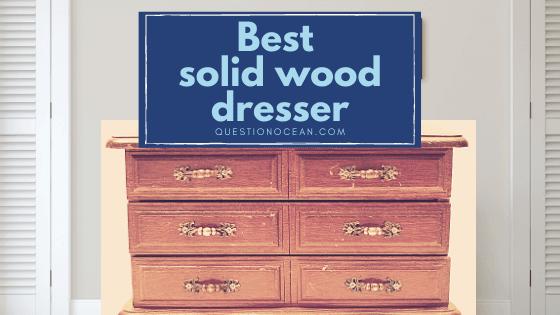 best solid wood dresser